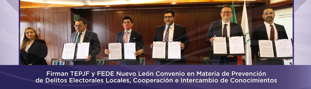 Firman TEPJF y FEDE Nuevo León Convenio en Materia de Prevención de Delitos Electorales Locales, Cooperación e Intercambio de Conocimientos