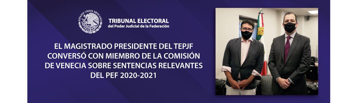 El magistrado presidente del TEPJF conversó con miembro de la Comisión de Venecia sobre sentencias relevantes del PEF 2020-2021