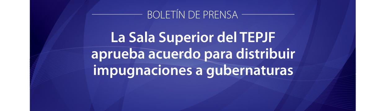 La Sala Superior del TEPJF aprueba acuerdo para distribuir impugnaciones a gubernaturas