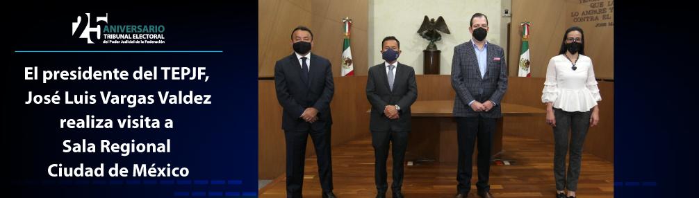 El presidente del TEPJF, José Luis Vargas Valdez, realiza visita a la Sala Regional Ciudad de México