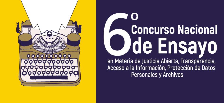 Sexto Concurso Nacional de Ensayo en Materia de Justicia Abierta, Transparencia, Acceso a la Información, Protección de Datos Personales, y Archivos 2019
