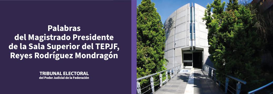Palabras del Magistrado Presidente de la Sala Superior del TEPJF Reyes Rodríguez Mondragón