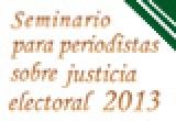Seminario para periodistas sobre justicia electoral 2013