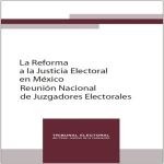 La Reforma a la Justicia Electoral en México