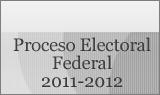 Proceso Electoral Federal 2011 - 2012.